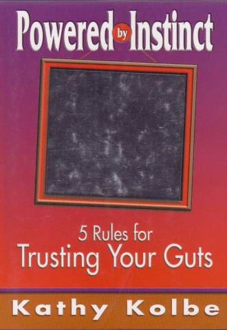 Kathy Kolbe. Powered by Instinct. 5 Rules to Trust Your Guts